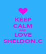 KEEP CALM AND LOVE SHELDON.C - Personalised Poster A4 size