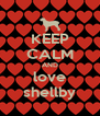KEEP CALM AND love shellby - Personalised Poster A4 size