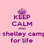 KEEP CALM AND love shelley campbell for life - Personalised Poster A4 size