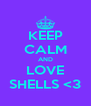 KEEP CALM AND LOVE SHELLS <3 - Personalised Poster A4 size