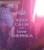 KEEP CALM AND love SHEMIKA - Personalised Poster A4 size