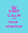 KEEP CALM AND love  shenice - Personalised Poster A4 size