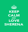 KEEP CALM AND LOVE SHERENA - Personalised Poster A4 size