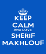 KEEP CALM AND LOVE SHERIF MAKHLOUF - Personalised Poster A4 size