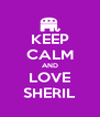 KEEP CALM AND LOVE SHERIL - Personalised Poster A4 size