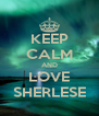 KEEP CALM AND LOVE SHERLESE - Personalised Poster A4 size