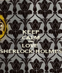 KEEP CALM AND LOVE  SHERLOCK HOLMES - Personalised Poster A4 size
