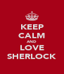 KEEP CALM AND LOVE SHERLOCK - Personalised Poster A4 size
