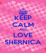 KEEP CALM AND LOVE SHERNICA - Personalised Poster A4 size