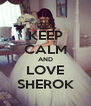 KEEP CALM AND LOVE SHEROK - Personalised Poster A4 size