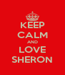 KEEP CALM AND LOVE SHERON - Personalised Poster A4 size