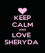 KEEP CALM AND LOVE  SHERYDA  - Personalised Poster A4 size