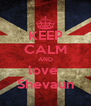 KEEP CALM AND love  Shevaun - Personalised Poster A4 size