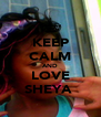 KEEP CALM AND LOVE SHEYA♥ - Personalised Poster A4 size