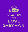 KEEP CALM AND LOVE SHEYHAN - Personalised Poster A4 size