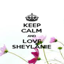 KEEP CALM AND LOVE SHEYLANIE - Personalised Poster A4 size