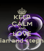KEEP CALM AND LOVE shian and stephan - Personalised Poster A4 size