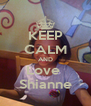 KEEP CALM AND Love  Shianne - Personalised Poster A4 size