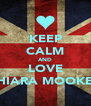 KEEP CALM AND LOVE SHIARA MOOKER - Personalised Poster A4 size