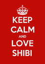 KEEP CALM AND LOVE SHIBI - Personalised Poster A4 size