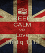KEEP CALM AND  Love Shidiq 1113 - Personalised Poster A4 size