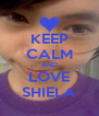 KEEP CALM AND LOVE SHIELA - Personalised Poster A4 size