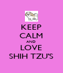 KEEP CALM AND LOVE SHIH TZU'S - Personalised Poster A4 size