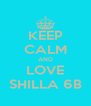 KEEP CALM AND LOVE SHILLA 6B - Personalised Poster A4 size
