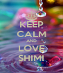 KEEP CALM AND LOVE SHIMI - Personalised Poster A4 size