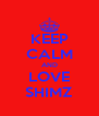 KEEP CALM AND LOVE SHIMZ - Personalised Poster A4 size