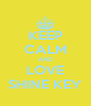 KEEP CALM AND LOVE SHINE KEY - Personalised Poster A4 size