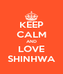 KEEP CALM AND LOVE SHINHWA - Personalised Poster A4 size