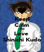 Keep Calm And Love  Shinichi Kudo - Personalised Poster A4 size