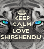 KEEP CALM AND LOVE  SHIRSHENDU  - Personalised Poster A4 size
