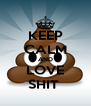 KEEP CALM AND LOVE SHIT  - Personalised Poster A4 size