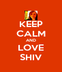 KEEP CALM AND LOVE SHIV - Personalised Poster A4 size
