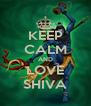 KEEP CALM AND LOVE SHIVA - Personalised Poster A4 size