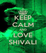 KEEP CALM AND LOVE SHIVALI - Personalised Poster A4 size