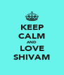KEEP CALM AND LOVE SHIVAM - Personalised Poster A4 size