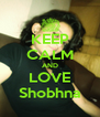 KEEP CALM AND LOVE Shobhna - Personalised Poster A4 size
