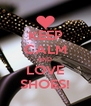KEEP CALM AND  LOVE SHOES! - Personalised Poster A4 size