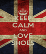 KEEP CALM AND LOVE SHOES - Personalised Poster A4 size