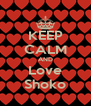 KEEP CALM AND Love Shoko - Personalised Poster A4 size