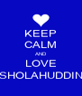 KEEP CALM AND LOVE SHOLAHUDDIN - Personalised Poster A4 size