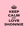 KEEP CALM AND LOVE SHONNIE - Personalised Poster A4 size