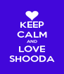 KEEP CALM AND LOVE SHOODA - Personalised Poster A4 size