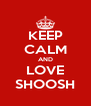 KEEP CALM AND LOVE SHOOSH - Personalised Poster A4 size