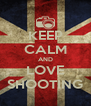 KEEP CALM AND LOVE SHOOTING - Personalised Poster A4 size