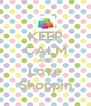 KEEP CALM AND Love Shoppin - Personalised Poster A4 size