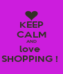 KEEP CALM AND love  SHOPPING !  - Personalised Poster A4 size